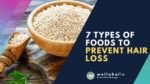 2021 Wellaholic Youtube & Website - 7 Types of Foods to Prevent Hair Loss