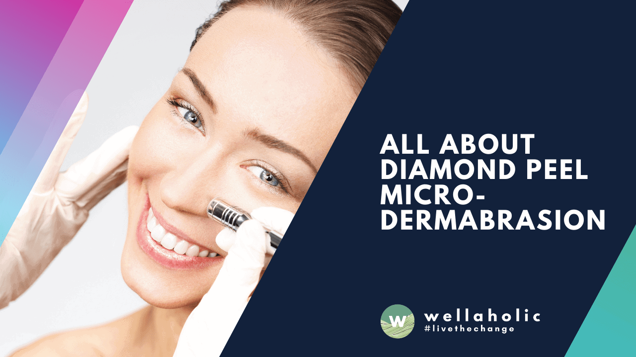 All about Diamond Peel Micro-dermabrasion