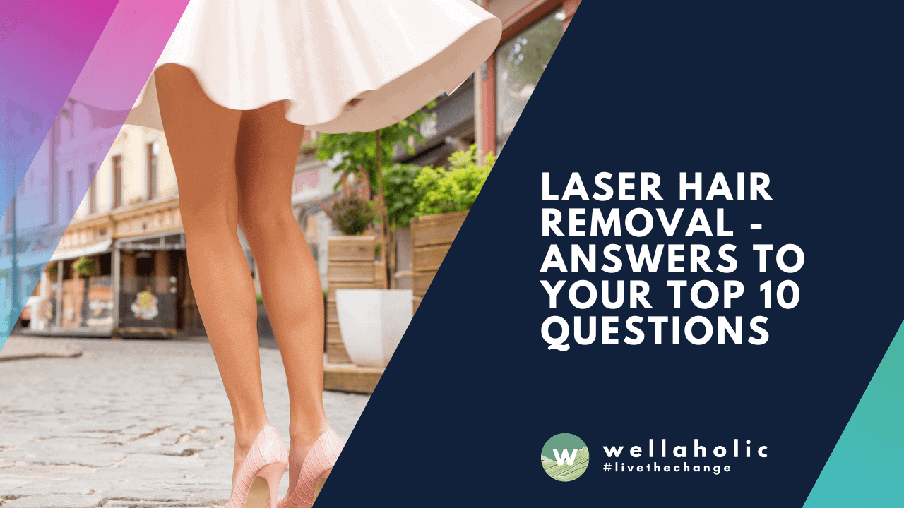 Laser Hair Removal - Answers to Your Top 10 Questions